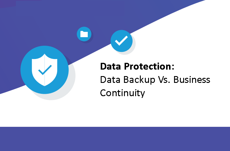Data Protection: Comparison of Data Backup and Business Continuity
