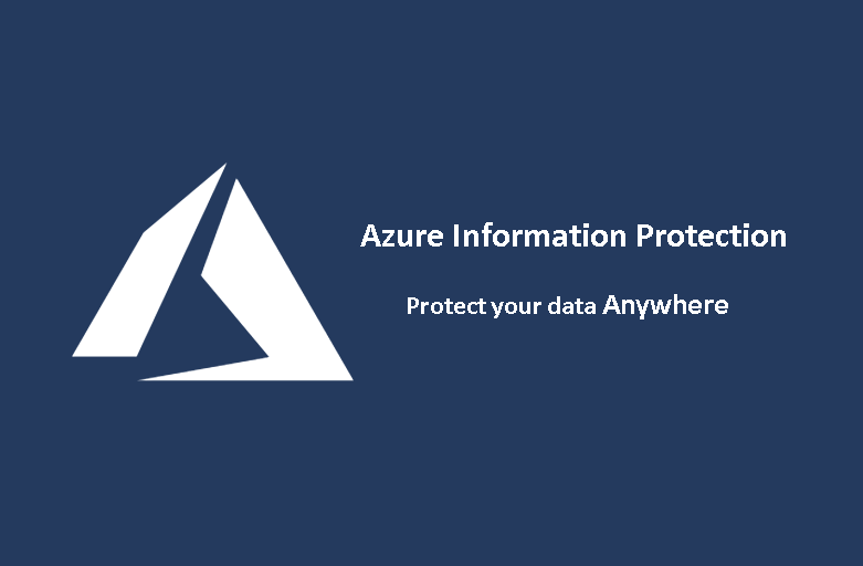 Keep your Data Safe Anywhere with Microsoft Azure Information Protection