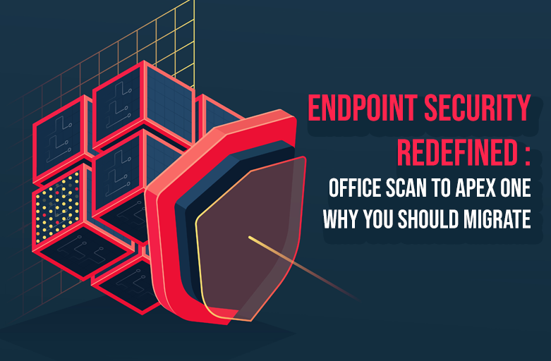 Endpoint Security Redefined: OfficeScan to Apex One