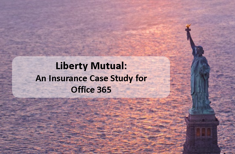 Liberty Mutual: An Insurance Case Study for Office 365