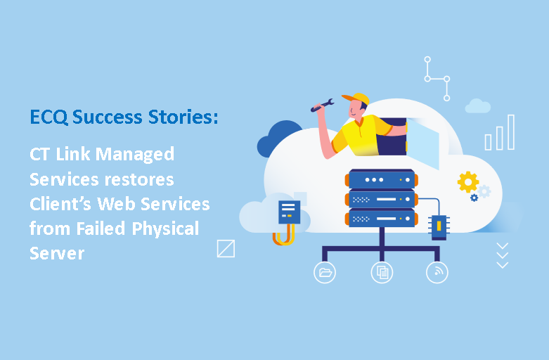 ECQ Success Stories: CT Link Managed Services restores Client's Web Services from Failed Physical Server