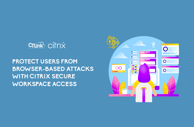 Protect users from browser based-attacks with Citrix Secure Workspace Access