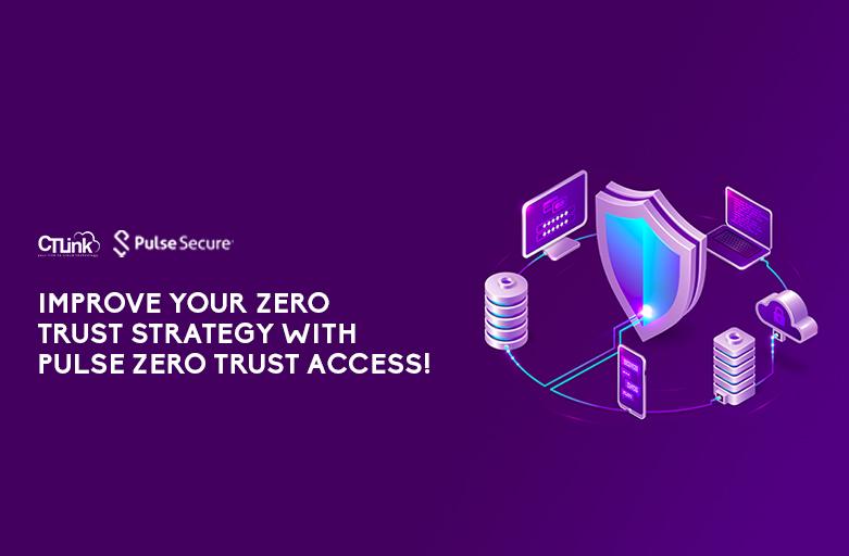 Improve your Zero trust Strategy with Pulse Zero Trust Access!