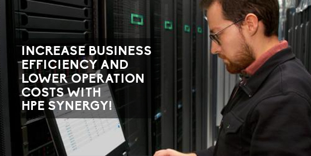 Increase Business Efficiency and Lower Operation Costs with HPE Synergy!