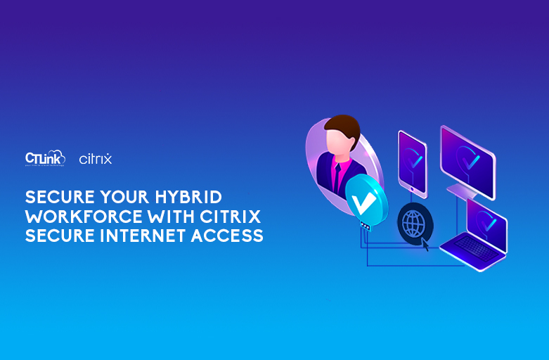 Secure your Hybrid Workforce with Citrix Secure Internet Access