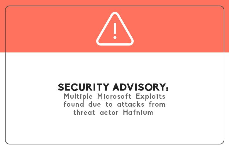 Security Advisory: Multiple Microsoft Exchange exploits being used by Threat Actor Hafnium