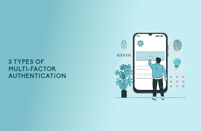 3 Types Of Multi-Factor Authentication