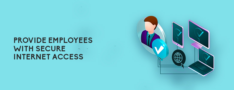 Provide Employees With Secure Internet Access