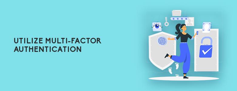 Utilize Multi-Factor Authentication