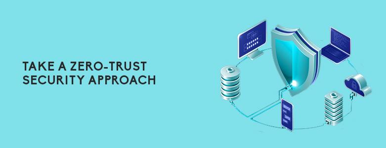 Take A Zero-Trust Security Approach