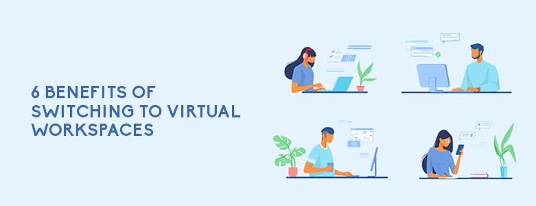 6 Benefits of Switching to Virtual Workspaces