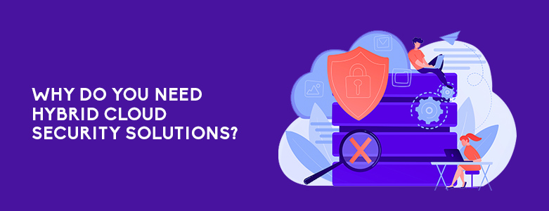 Why Do You Need Hybrid Cloud Security Solutions?