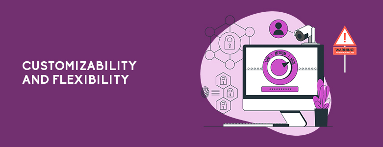 Customizability And Flexibility