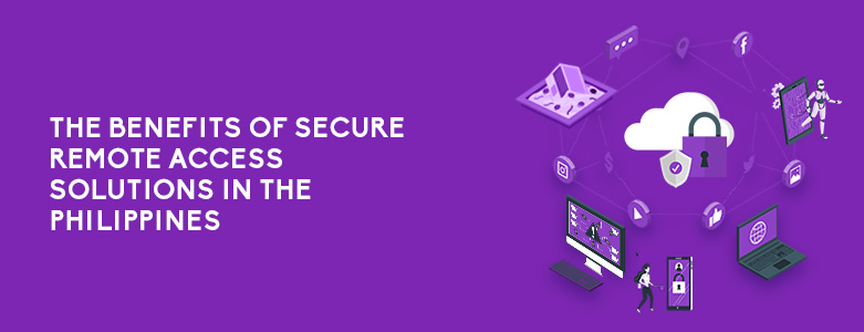 The Benefits Of Secure Remote Access Solutions In The Philippines