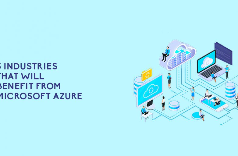5 Industries That Will Benefit From Microsoft Azure