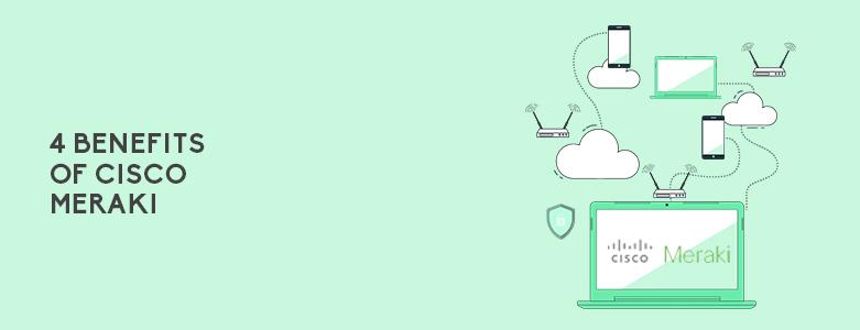4 Benefits Of Cisco Meraki