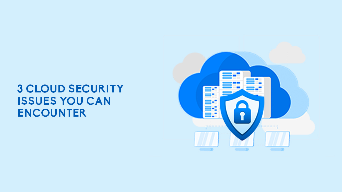 3 Cloud Security Issues You Can Encounter