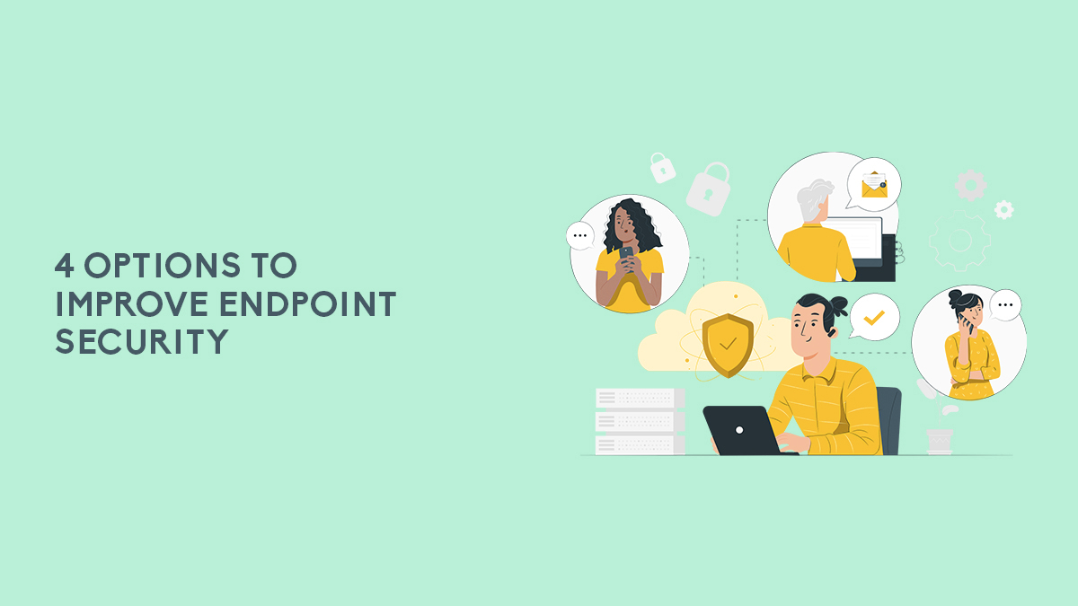 4 Options To Improve Endpoint Security