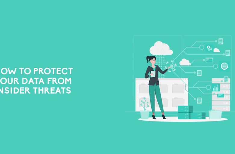 How To Protect Your Data From Insider Threats