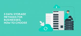 3 Data Storage Methods For Businesses: How To Choose
